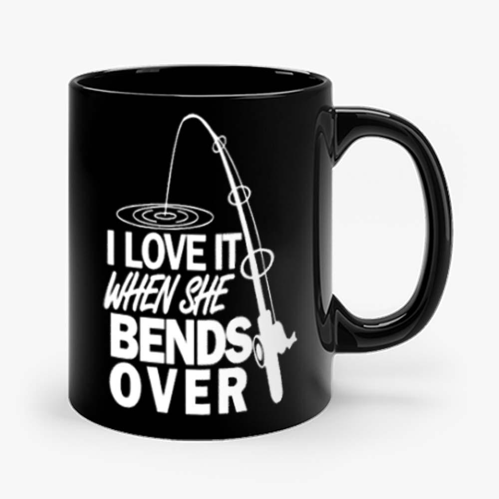 I love It When She Bends Over Fishing Mug