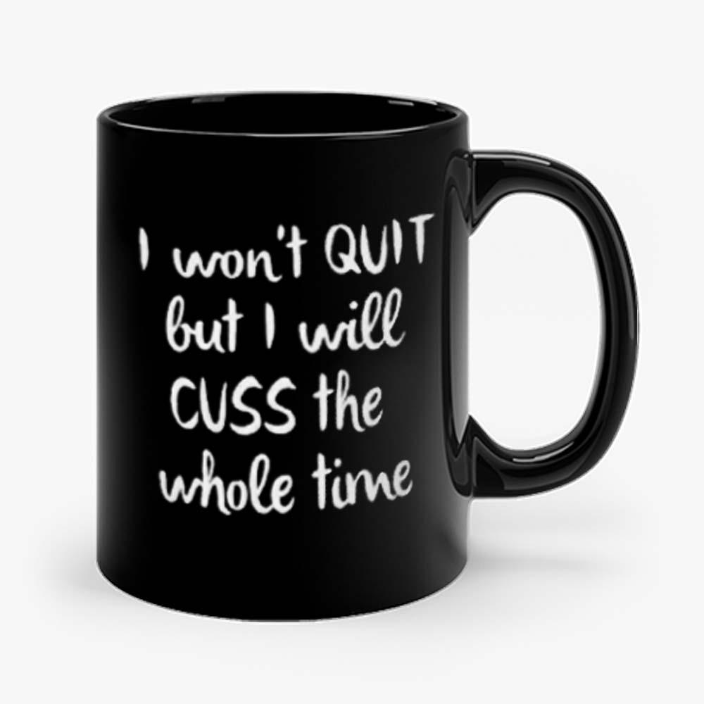 I wont quit I cuss a lot sarcastic short sleeve Mug