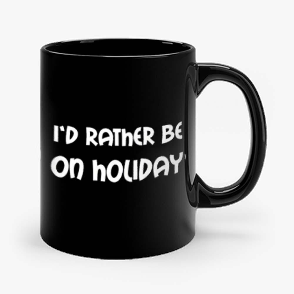 Id Rather Be On Holiday Mug