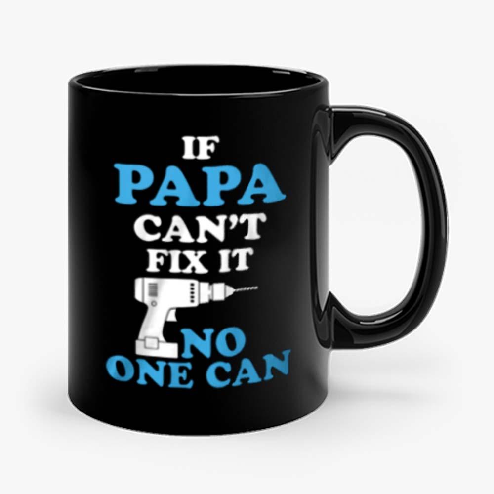 If Papa Cant Fix It No One Can Mug