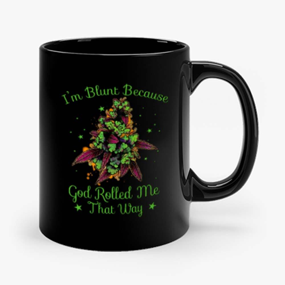 Im Blunt Because God Rolled Me That Way 2 Mug