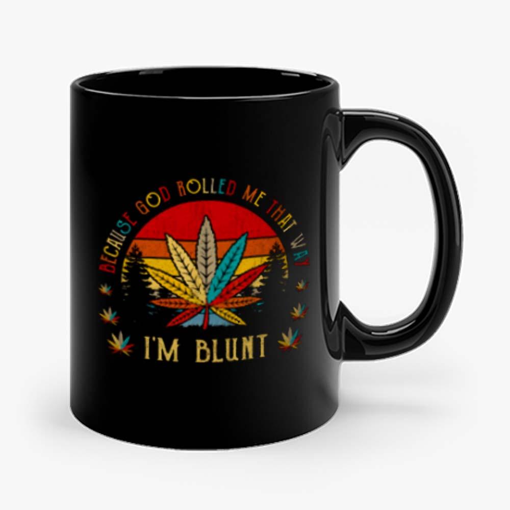 Im Blunt Because God Rolled Me That Way Mug