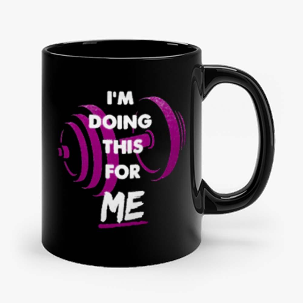 Im Doing This For Me Mug