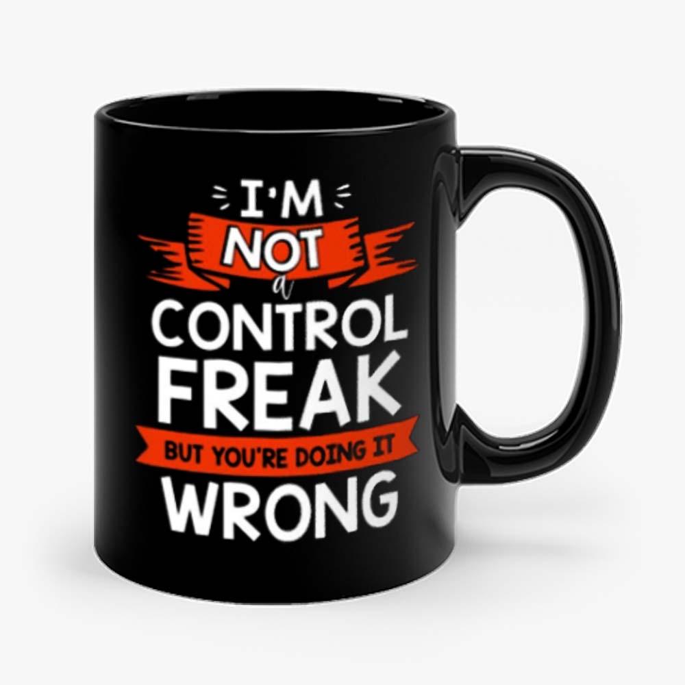 Im Not A Control Freak But Youre Doing It Wrong Mug