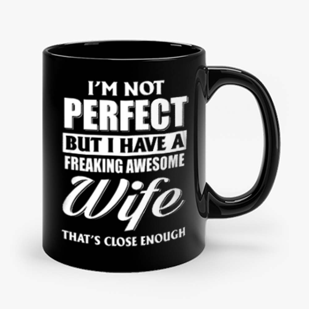 Im Not Perfect But I Have Freaking Awesome Wife Mug
