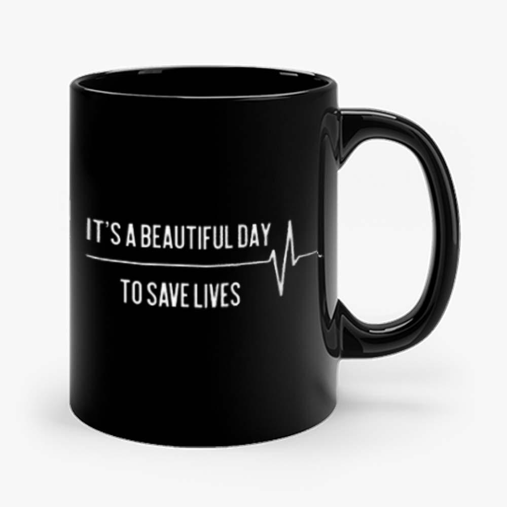 Its A Beautiful Day To Save Lives Mug