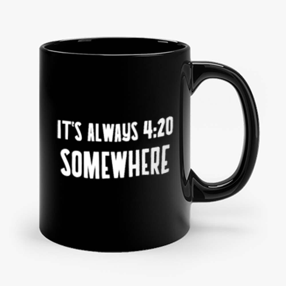 Its Alway 4 20 Somewhere Mug