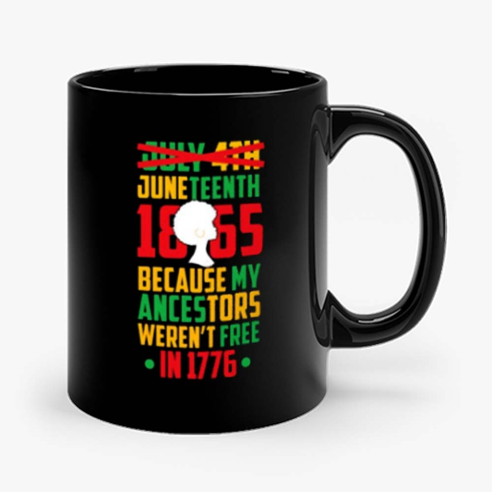 Juneteenth July 4th Crossed Out Because My Ancestors Werent Free In 1776 Mug