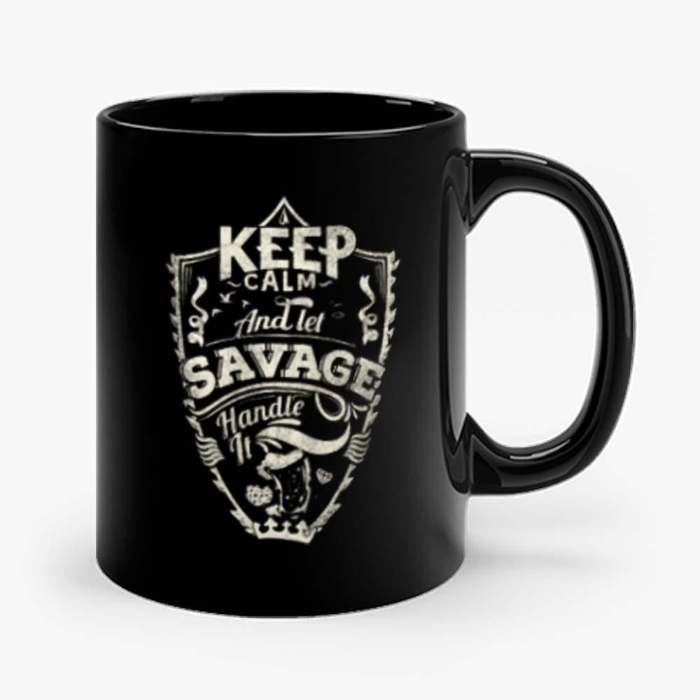 Keep Calm And Let Savage Handle It Mug