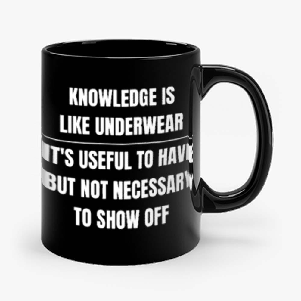 Knowledge Is Like Underwear Funny Sarcasm Mug