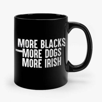 More Blacks More Dogs More Irish Mug