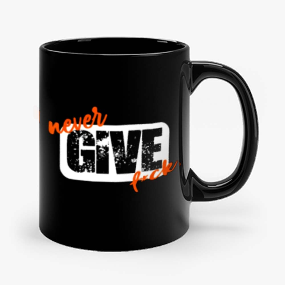 Never Give Fck Funny Mug