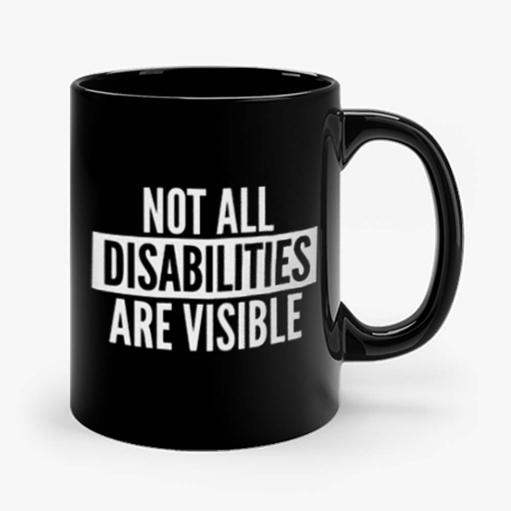 Not All Disabilities Are Visible Mug