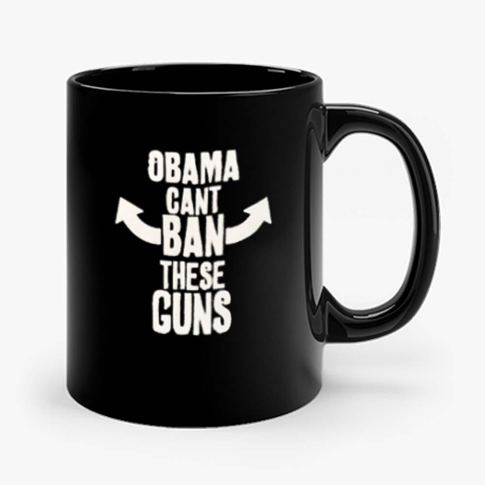 Obama Cant Ban These Guns 1 Mug