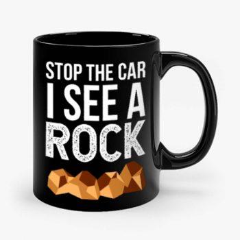 Stop The Car I See A Rock Mug
