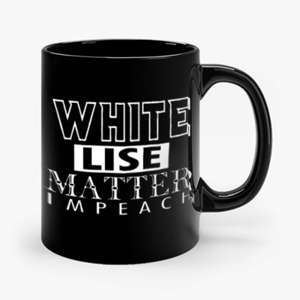 WHITE LIES MATTER IMPEACH Mug
