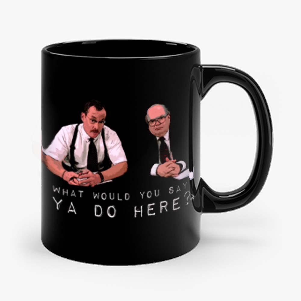 What would you say ya do here Mug