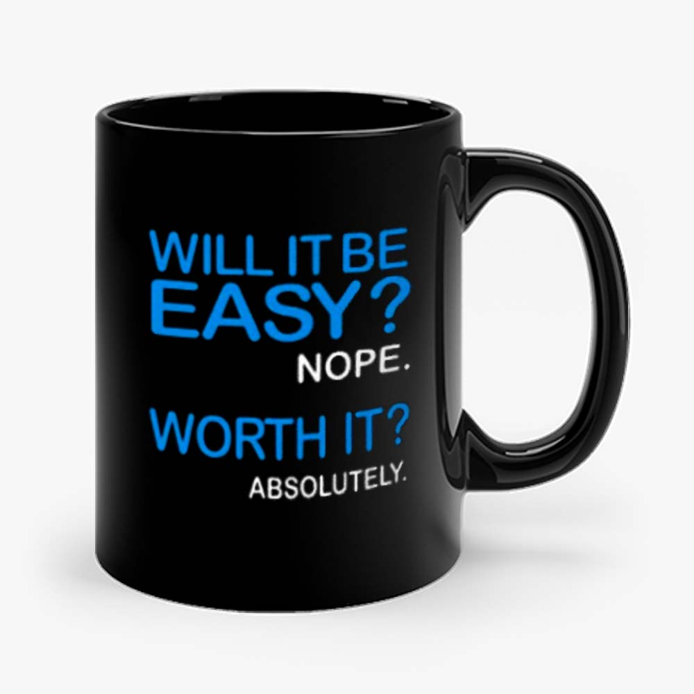 Will it Be Easy Nope Worth It Absolutely Mug