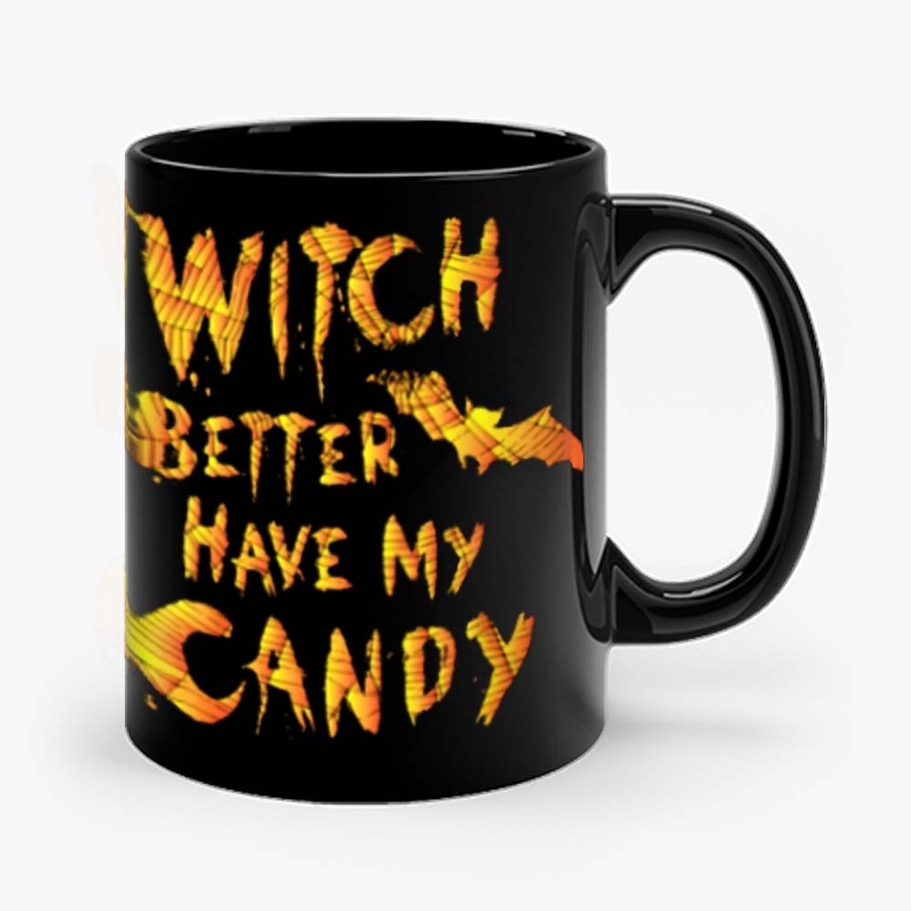 Witch Better Have My Candy Funny Halloween Mug