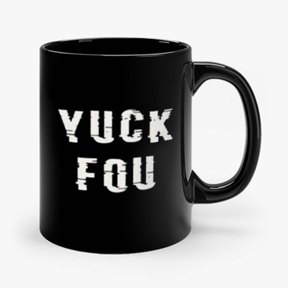YUCK FOU Humor Meme Mug