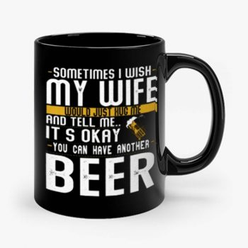 You Can have Another I Want A Beer Mug