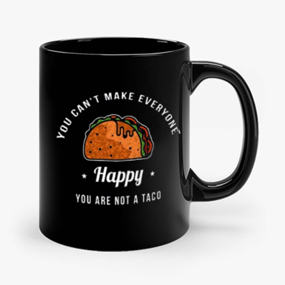 You Cant Make Everyone Happy You Are Not A Taco Mug