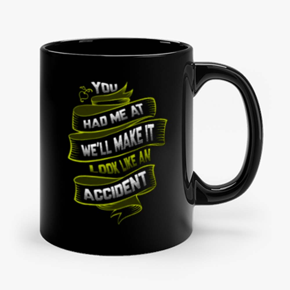 You Had Me At Well Make It Look Like An Accident Mug