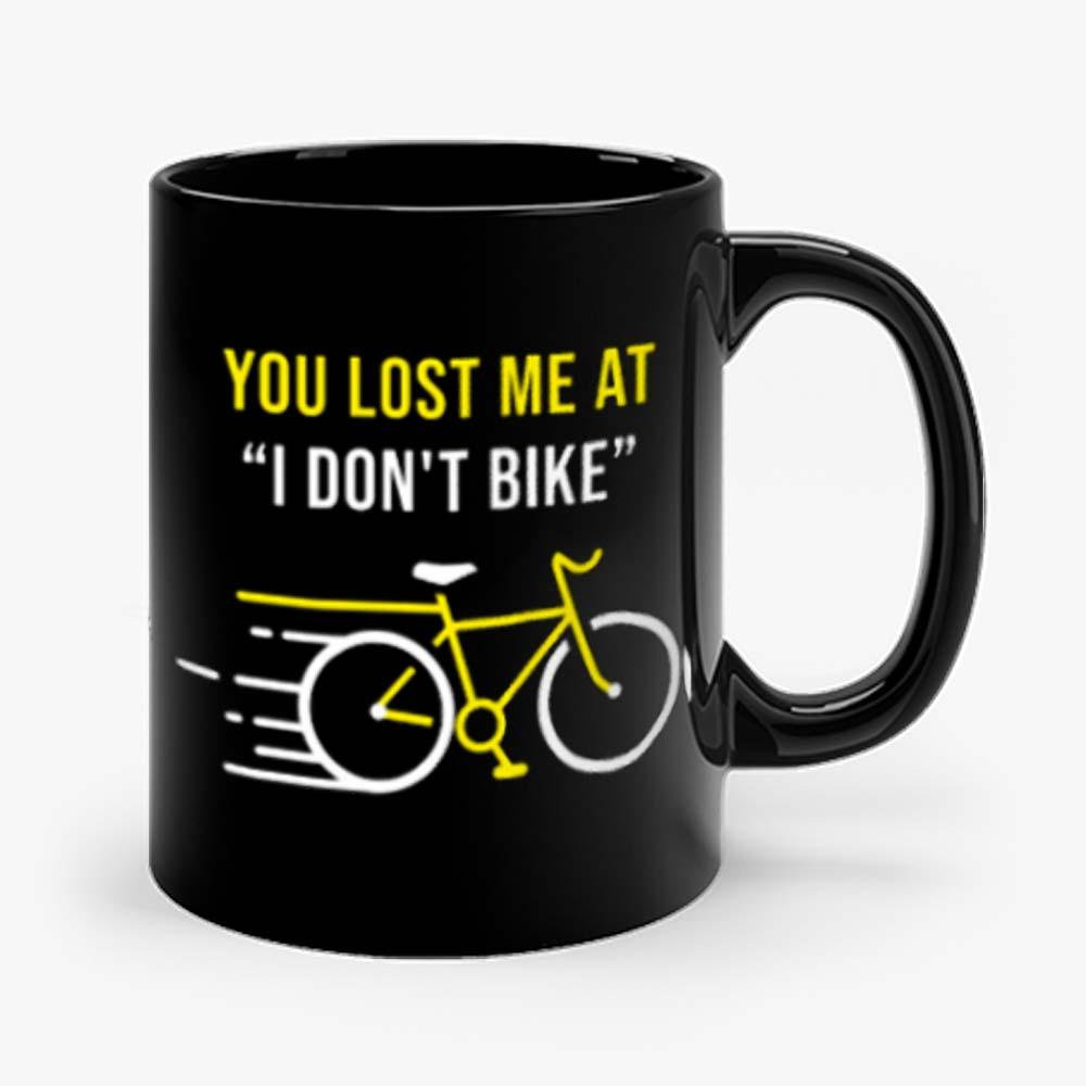 You Lost Me At I Dont Bike Funny Bicycle Cycling Humor Mug