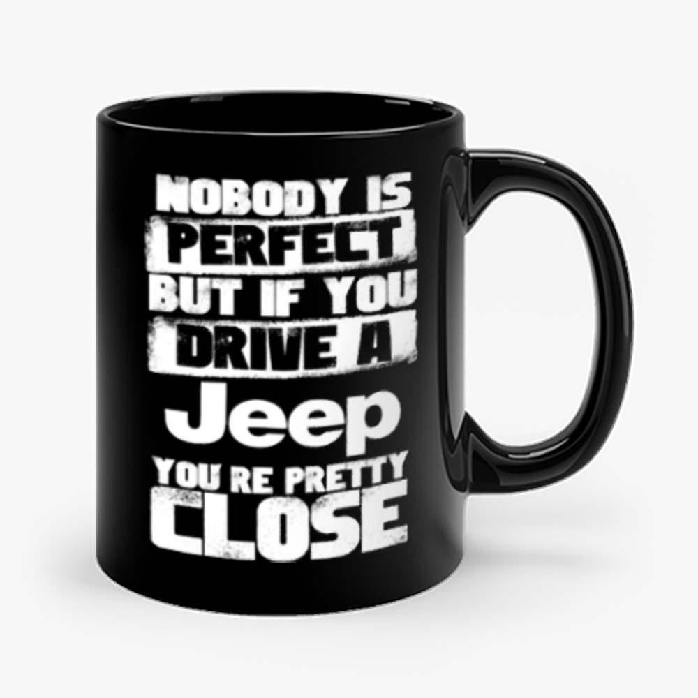 nobody is perfect but if you drive a jeep you are pretty close Mug