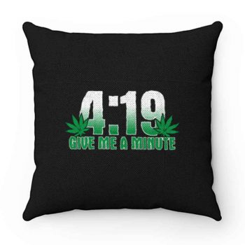 4 19 Give Me A Minute 420 Pot Head Stoner Smoker Kush Weed Pillow Case Cover