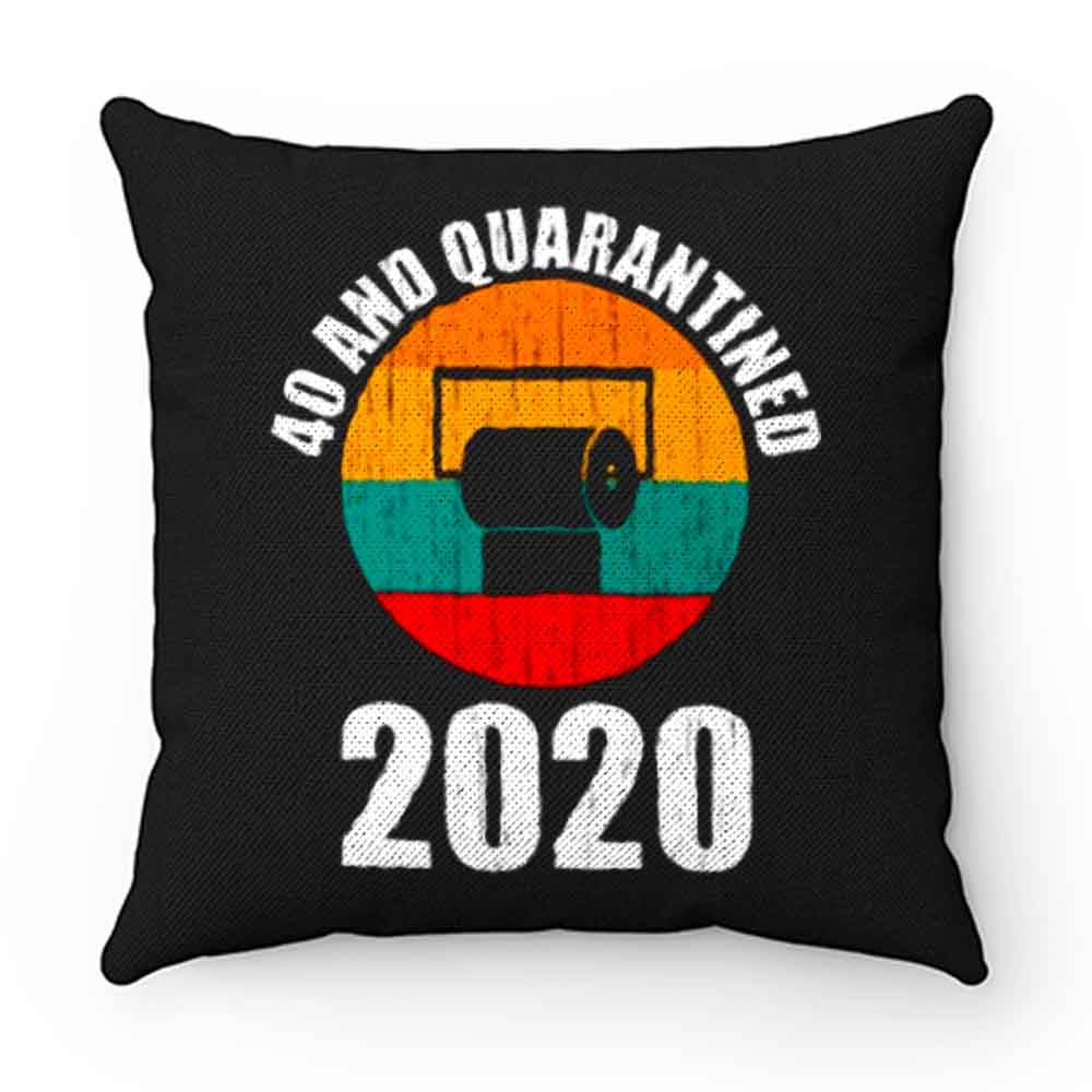 40 And Quarantined 2020 Pillow Case Cover