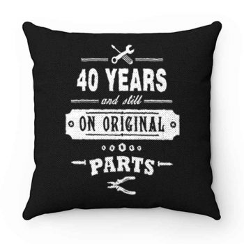 40 Years Old Birthday Funny Gift Pillow Case Cover