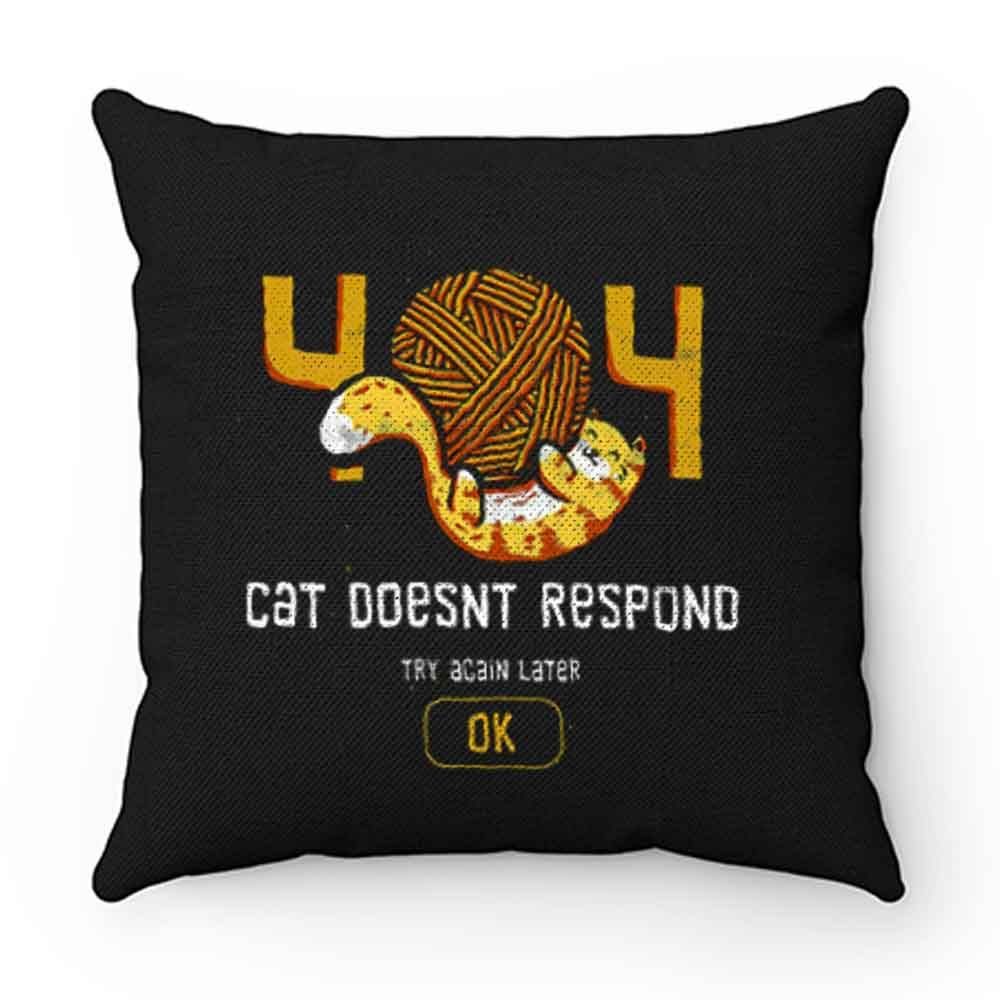 404 Cat Doesnt Respond Pillow Case Cover