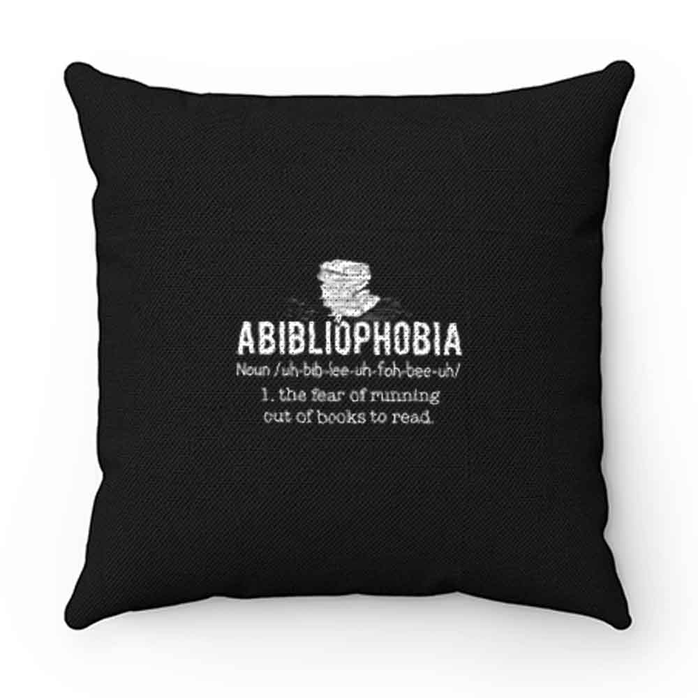 Abibliophobia Definition The Fear Of Running Out Of Books To Read Pillow Case Cover