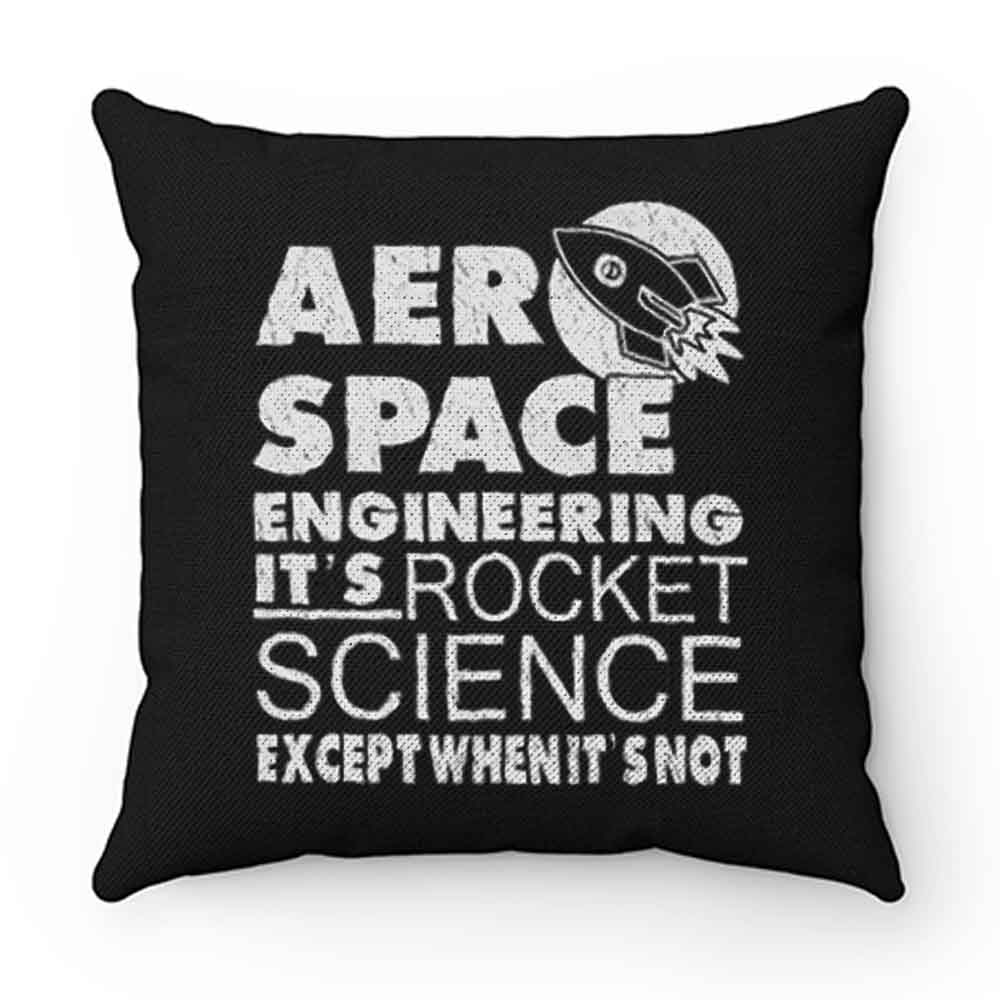Aero Space Engineering Its Rocket Science Except When Its Not Pillow Case Cover
