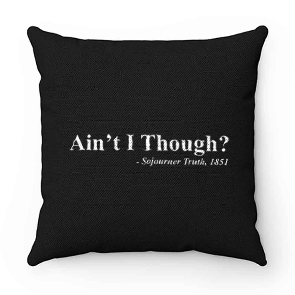 Aint I Though Pillow Case Cover