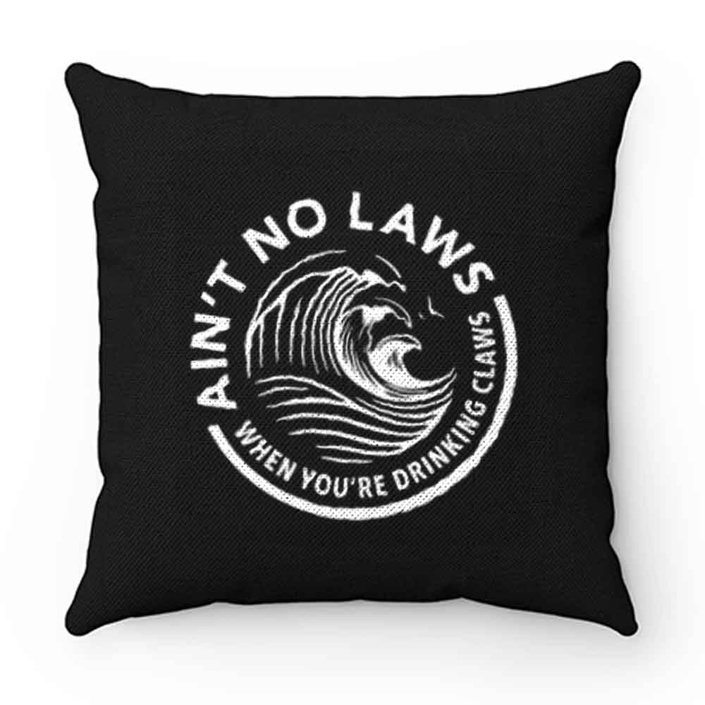 Aint No Laws When Youre Drinking Claws Pillow Case Cover
