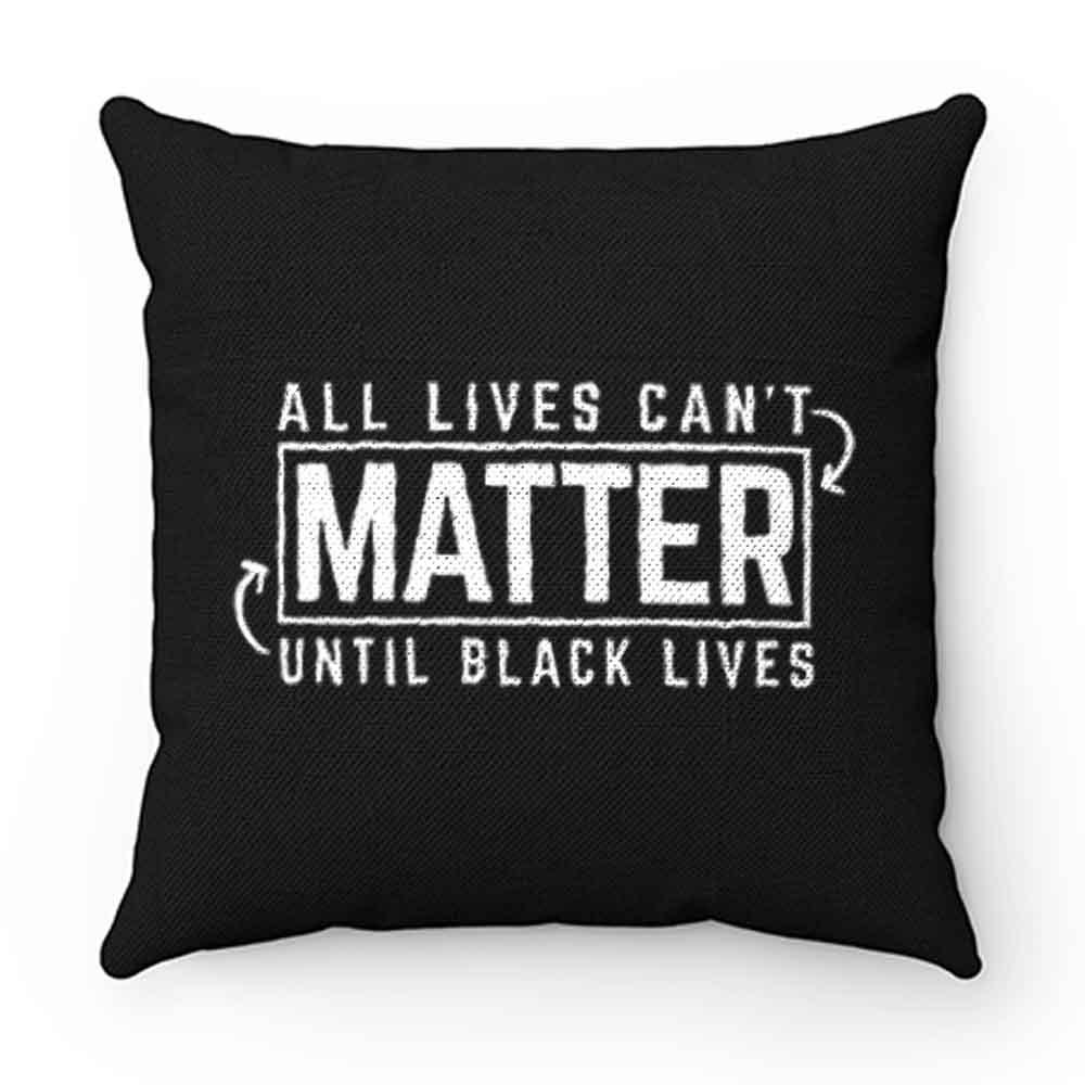 All Lives Cant Matter Until Black Lives Matter End Racism Pillow Case Cover
