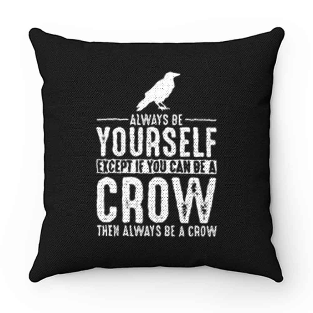 Always Be Yourself Crow Pillow Case Cover