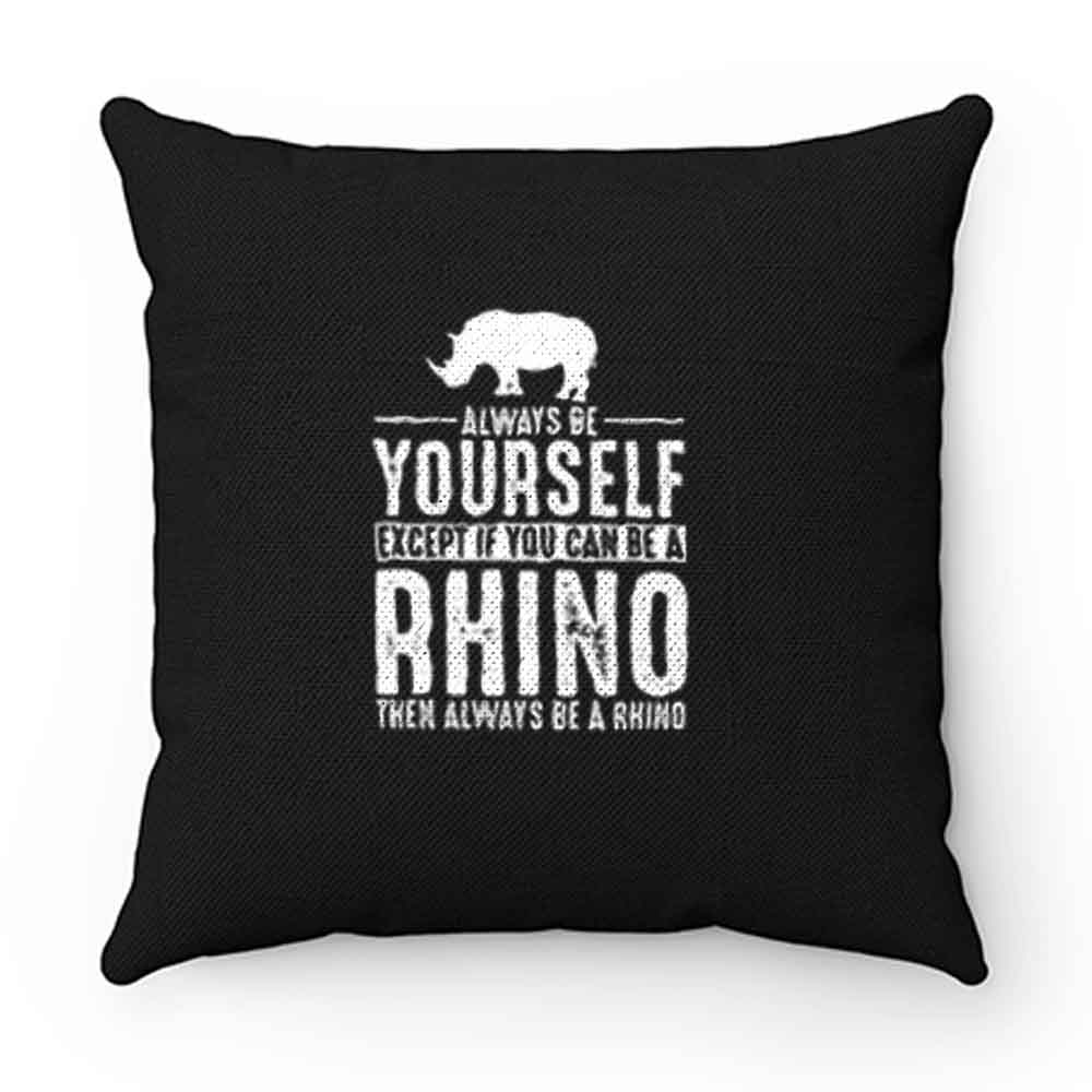 Always Be Yourself Rhino Pillow Case Cover