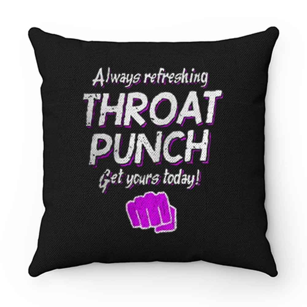 Always Refreshing Throat Punch Get Yours Today Pillow Case Cover