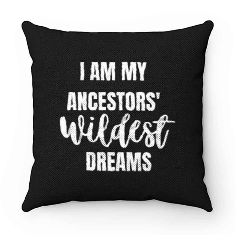Ancestors WILDEST Dreams Pillow Case Cover