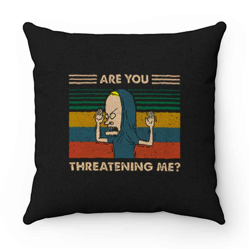 Are You Threatening Me Vintage Pillow Case Cover