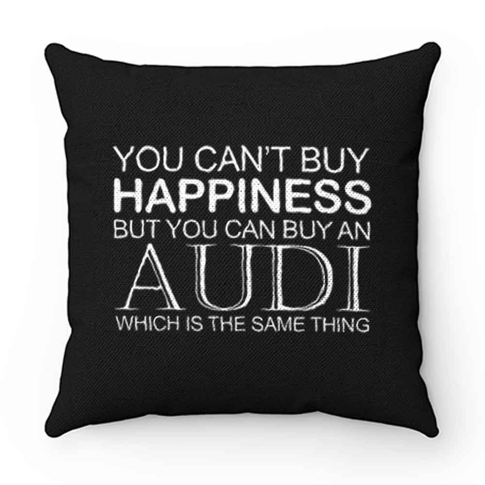 Audi Funny Cant Buy Happiness Pillow Case Cover