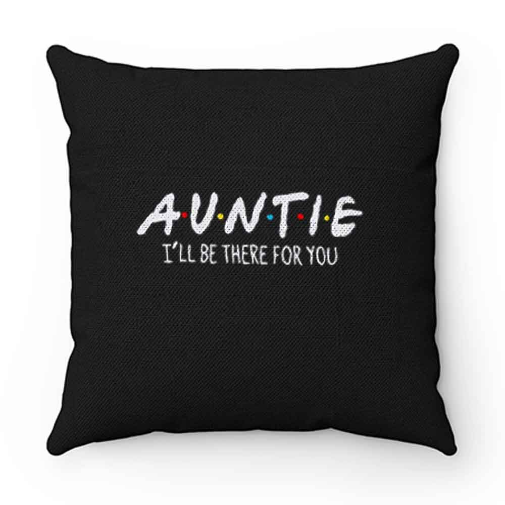 Auntie Ill Be There For You Pillow Case Cover