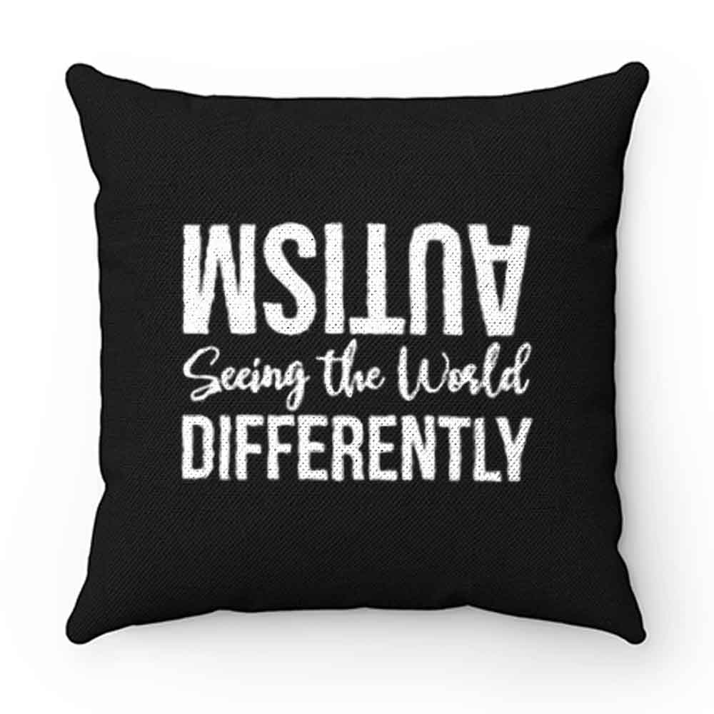 Autism Seeing the Wolrd Differently Pillow Case Cover