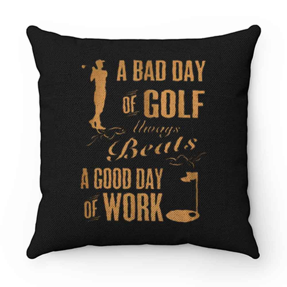 Bad Day Golf Good Day Work Pillow Case Cover