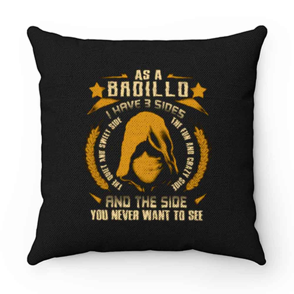 Badillo I Have three Sides You Never Want to See Pillow Case Cover