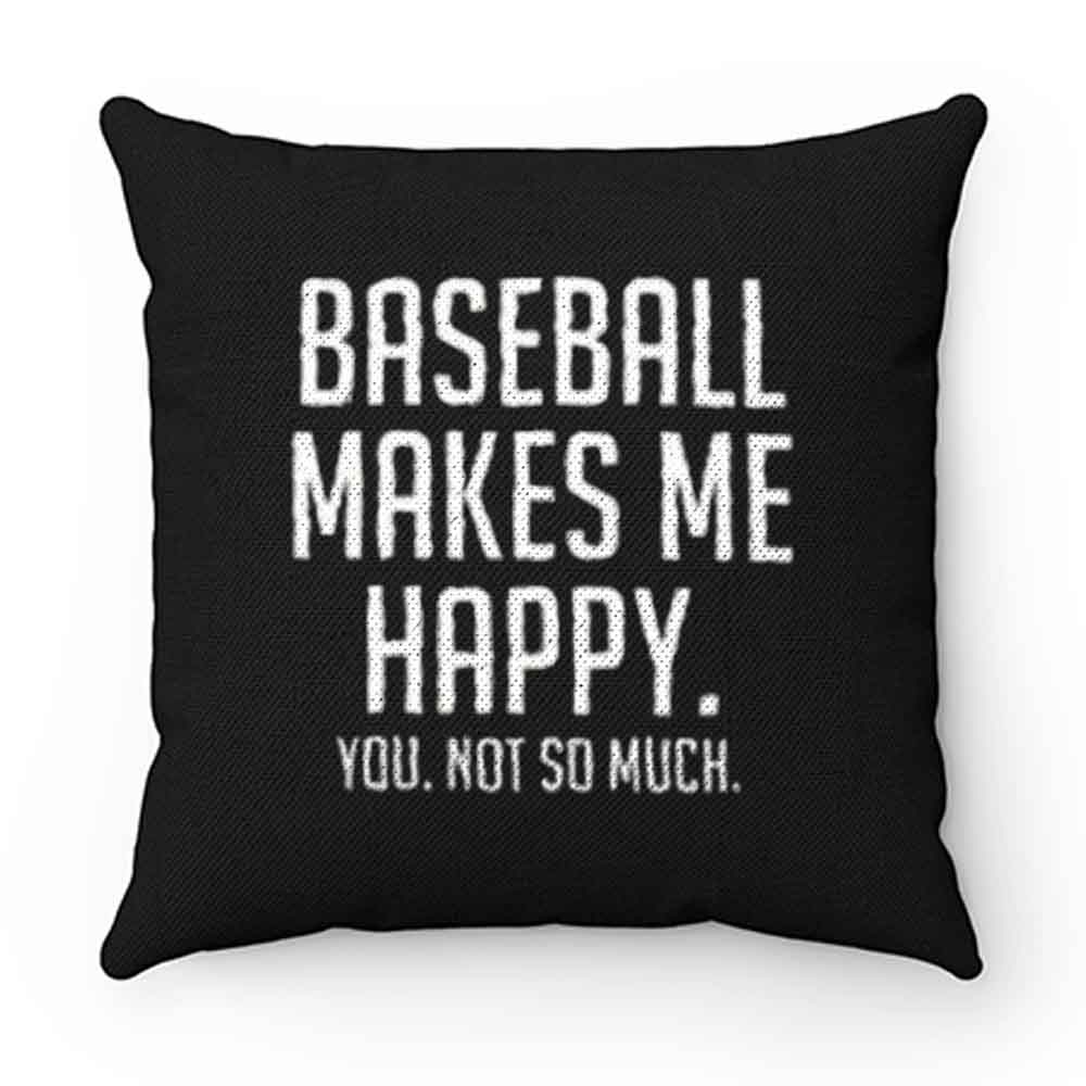 Baseball Makes Me Happy Pillow Case Cover