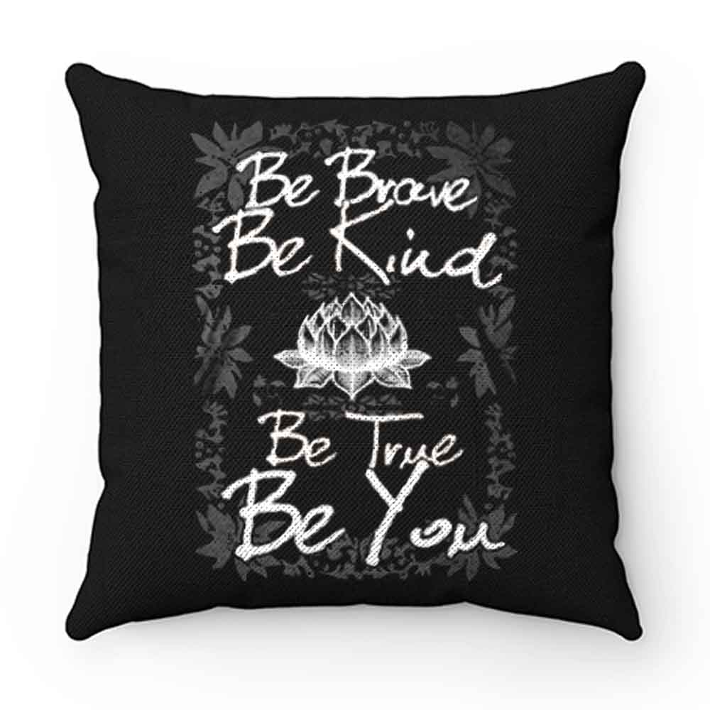 Be Brave Be Kind Be True Be You Pillow Case Cover